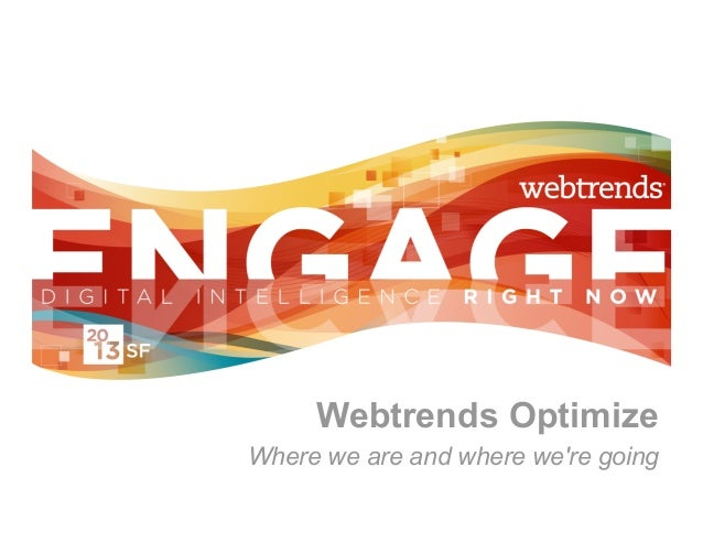 Webtrends OptimizeWhere we are and where were going