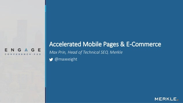 Max Prin, Head of Technical SEO, Merkle @maxxeight Accelerated Mobile Pages & E-Commerce