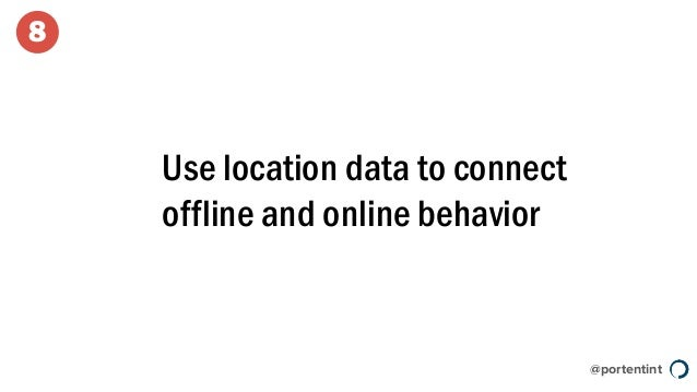 @portentint Use location data to connect offline and online behavior 8