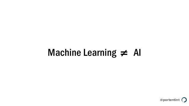 @portentint Machine Learning = AI≠