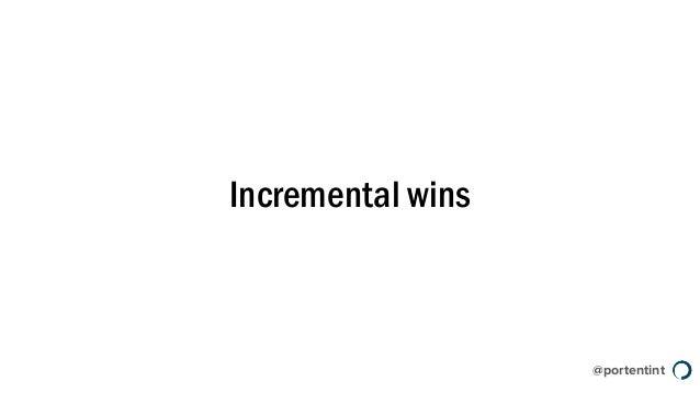 @portentint Incremental wins