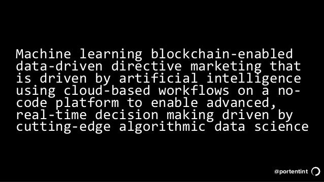 @portentint Machine learning blockchain-enabled data-driven directive marketing that is driven by artificial intelligence ...