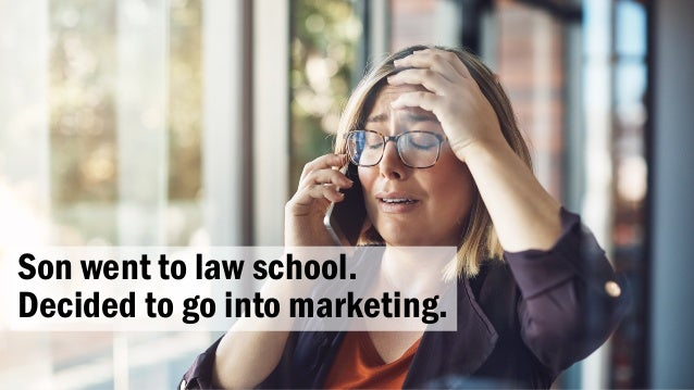 Son, you're going into marketing?!!! Son went to law school. Decided to go into marketing.