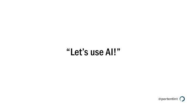 "@portentint ""Let's use AI!"""