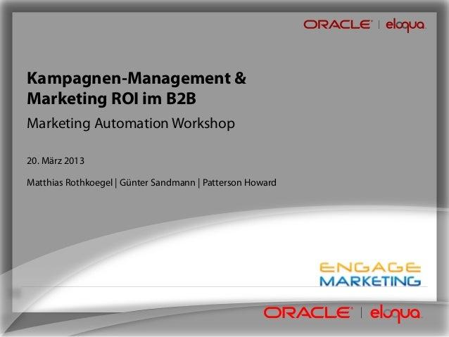 Kampagnen-Management &Marketing ROI im B2BMarketing Automation Workshop20. März 2013Matthias Rothkoegel   Günter Sandmann ...