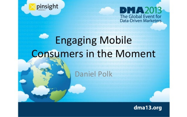 Engaging	   Mobile	   	    Consumers	   in	   the	   Moment	    Daniel	   Polk
