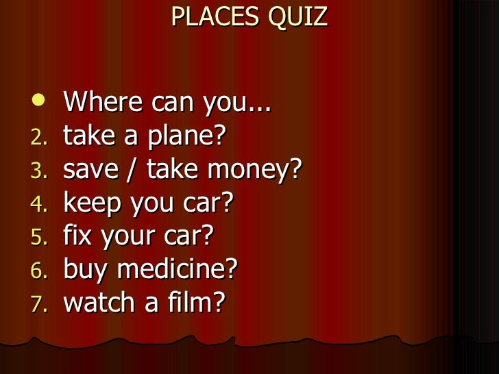 PLACES QUIZ <ul><li>Where can you... </li></ul><ul><li>take a plane? </li></ul><ul><li>save / take money? </li></ul><ul><l...