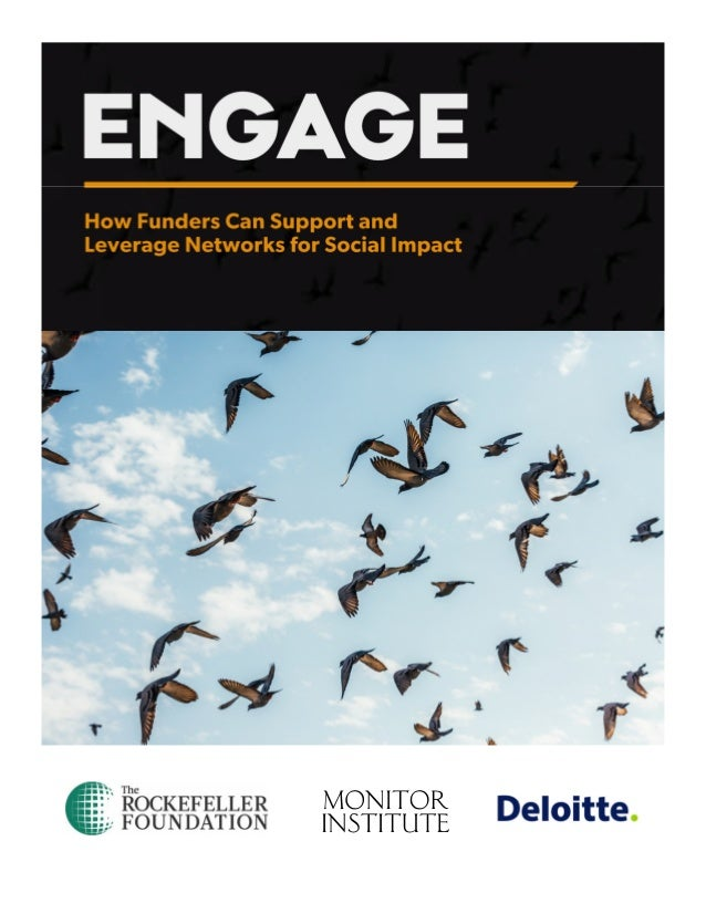 ENGAGE How Funders Can Support and Leverage Networks for Social Impact When to use this print edition ENGAGE is a tool tha...