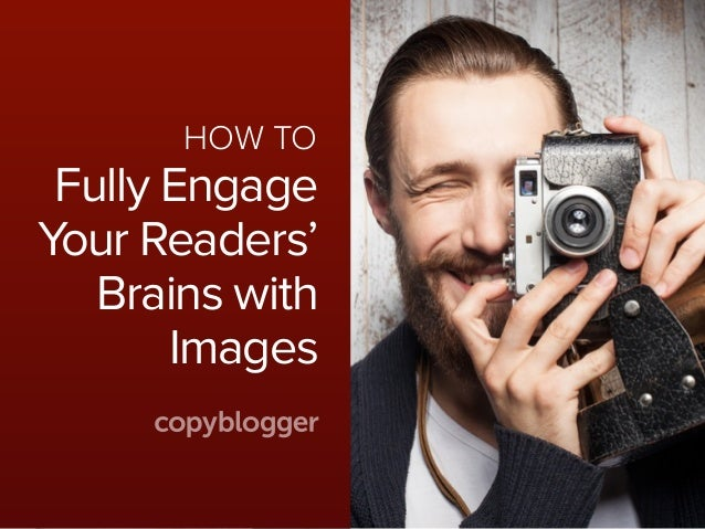 HOW TO Fully Engage Your Readers' Brains with Images