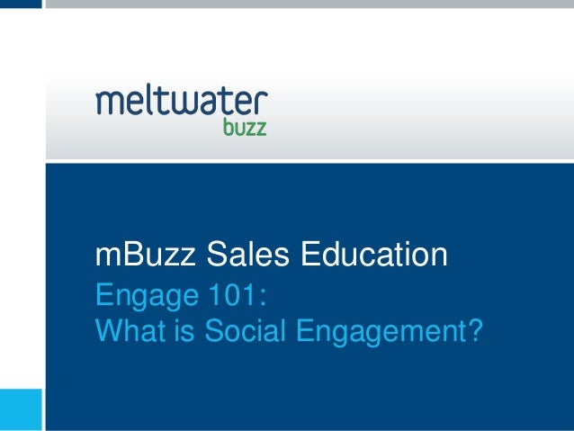 mBuzz Sales EducationEngage 101:What is Social Engagement?