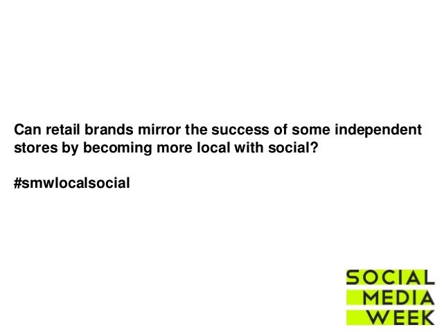 Can retail brands mirror the success of some independent stores by becoming more local with social? #smwlocalsocial