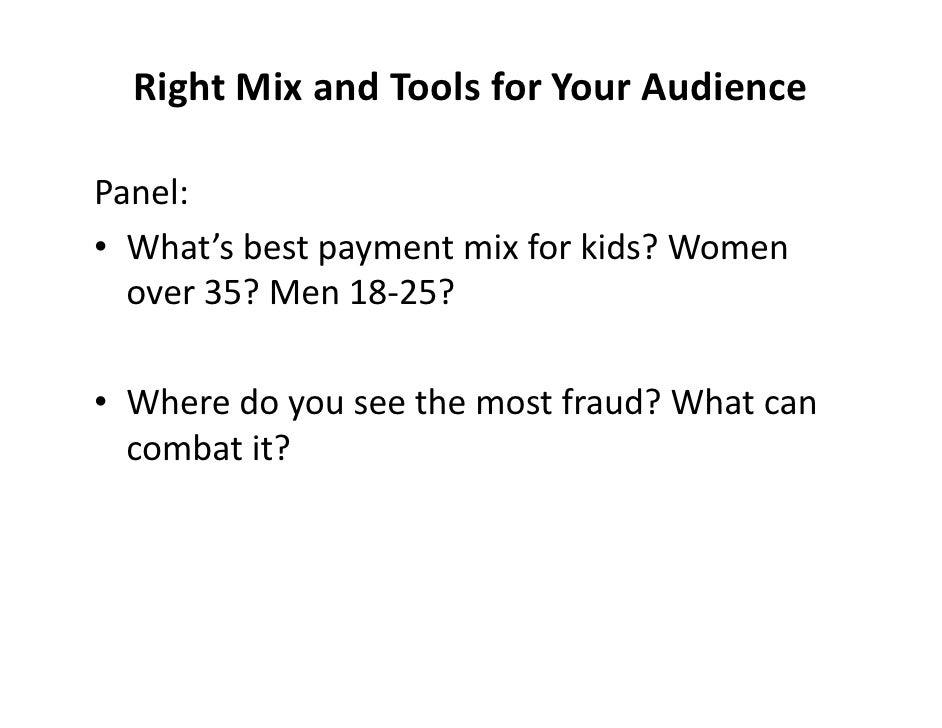 RightMixandToolsforYourAudience  Panel: • What'sbestpaymentmixforkids?Women   over35?Men18‐25?  • Whered...