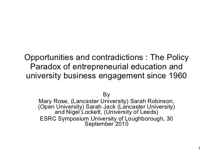 Opportunities and contradictions : The Policy Paradox of entrepreneurial education and university business engagement sinc...