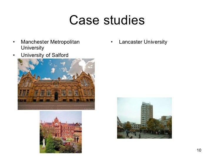 Case studies <ul><li>Manchester Metropolitan University </li></ul><ul><li>University of Salford  </li></ul><ul><li>Lancast...