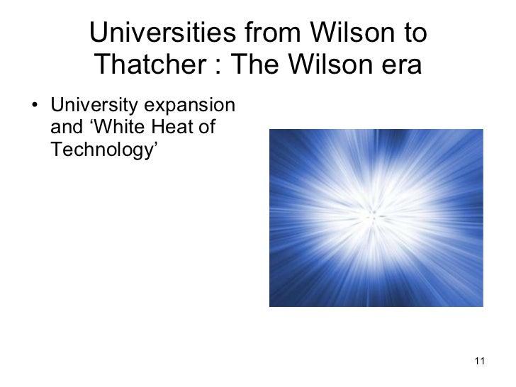 Universities from Wilson to Thatcher : The Wilson era <ul><li>University expansion and 'White Heat of Technology' </li></ul>