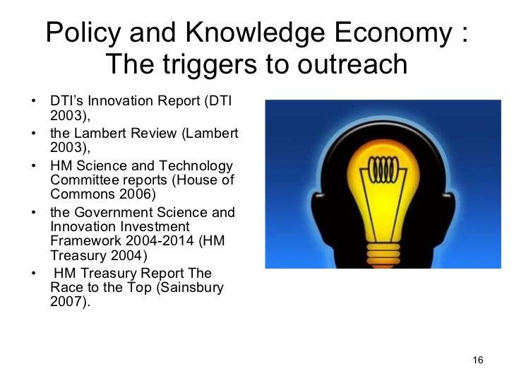 Policy and Knowledge Economy : The triggers to outreach <ul><li>DTI's Innovation Report (DTI 2003),  </li></ul><ul><li>the...