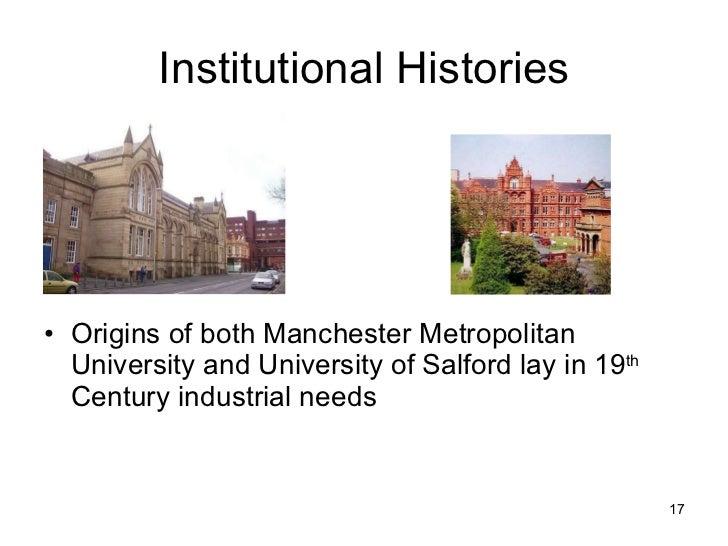 Institutional Histories <ul><li>Origins of both Manchester Metropolitan University and University of Salford lay in 19 th ...