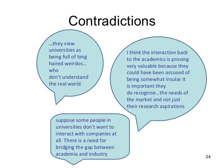 Contradictions … they view universities as being full of long haired weirdos…who don't understand the real world I think t...