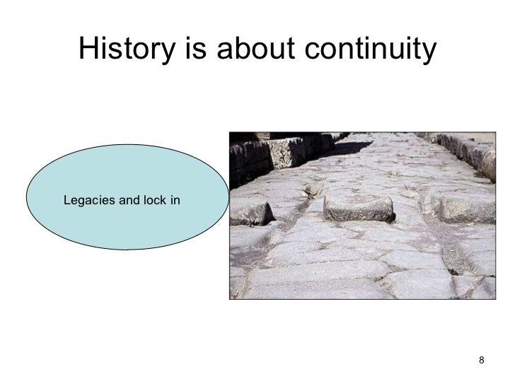 History is about continuity Legacies and lock in
