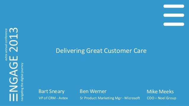 Delivering Great Customer Care Bart Sneary VP of CRM - Avtex Ben Werner Sr Product Marketing Mgr - Microsoft Mike Meeks CO...