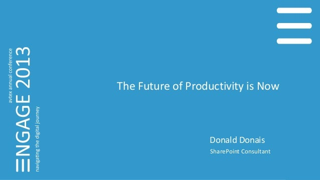 The Future of Productivity is Now Donald Donais SharePoint Consultant