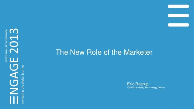 The New Role of the Marketer Eric Raarup Chief Marketing Technology Officer