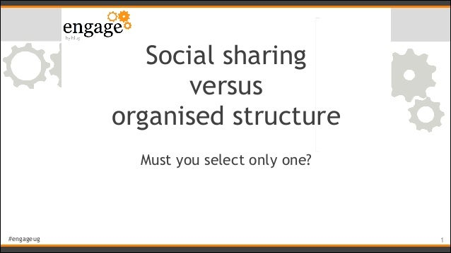 #engageug Social sharing versus organised structure Must you select only one? !1