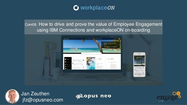Jan Zeuthen jfz@opusneo.com Com08. How to drive and prove the value of Employee Engagement using IBM Connections and workp...