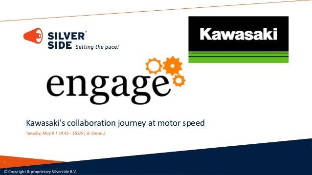 Kawasaki's collaboration journey at motor speed Tuesday, May 9 | 14:45 - 15:05 | B. Okapi 2 © Copyright & proprietary Silv...
