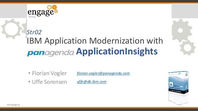 Str02 IBM Application Modernization with ApplicationInsights • Florian Vogler • Uffe Sorensen #engageug florian.vogler@pan...