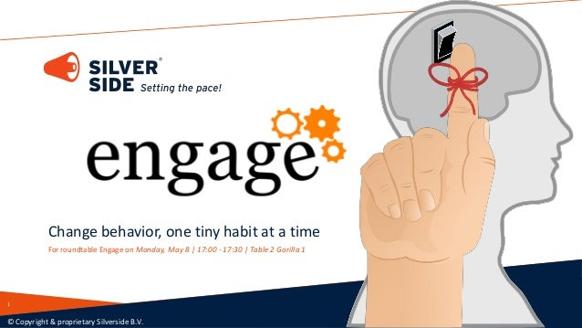 Change behavior, one tiny habit at a time For roundtable Engage on Monday, May 8 | 17:00 - 17:30 | Table 2 Gorilla 1 © Cop...