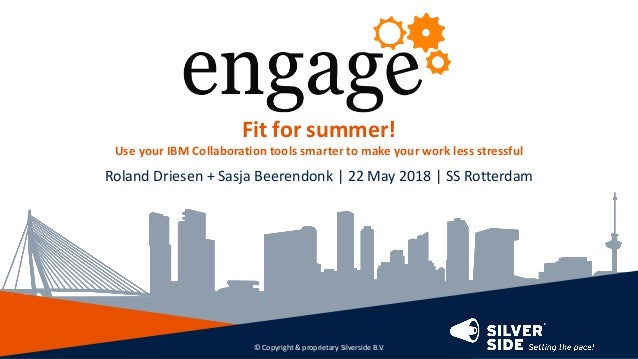 Fit for summer! Use your IBM Collaboration tools smarter to make your work less stressful Roland Driesen + Sasja Beerendon...