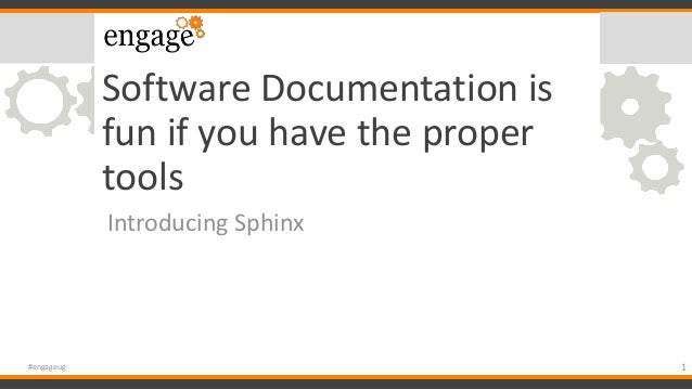 Software Documentation is fun if you have the proper tools Introducing Sphinx 1#engageug