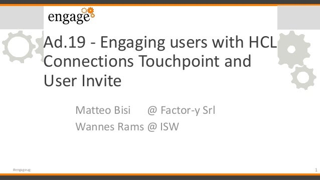 Ad.19 - Engaging users with HCL Connections Touchpoint and User Invite Matteo Bisi @ Factor-y Srl Wannes Rams @ ISW 1#enga...