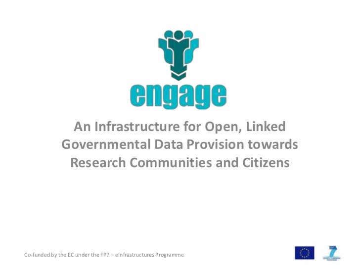 An Infrastructure for Open, Linked Governmental Data Provision towards Research Communities and Citizens<br />Co-funded by...