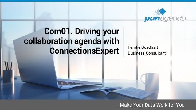 Make Your Data Work for You Com01. Driving your collaboration agenda with ConnectionsExpert Femke Goedhart Business Consul...