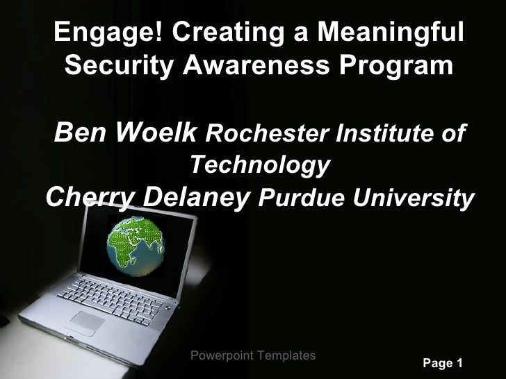 Engage! Creating a Meaningful Security Awareness ProgramBen Woelk Rochester Institute of          TechnologyCherry Delaney...