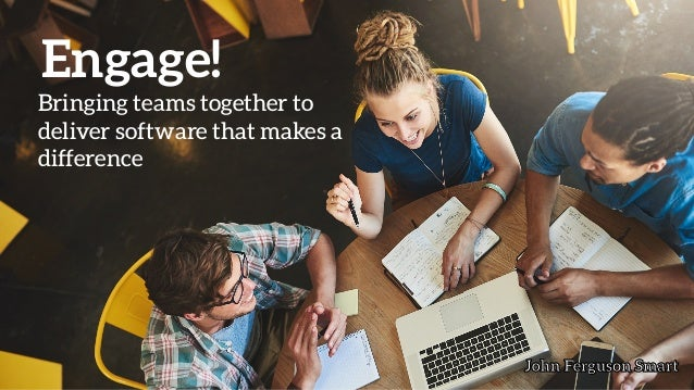 Engage! Bringing teams together to deliver software that makes a difference John Ferguson SmartJohn Ferguson SmartJohn Fer...