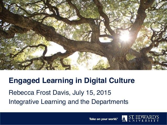 Engaged Learning in Digital Culture! Rebecca Frost Davis, July 15, 2015! Integrative Learning and the Departments!