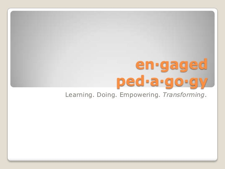 en·gagedped·a·go·gy<br />Learning. Doing. Empowering. Transforming.<br />