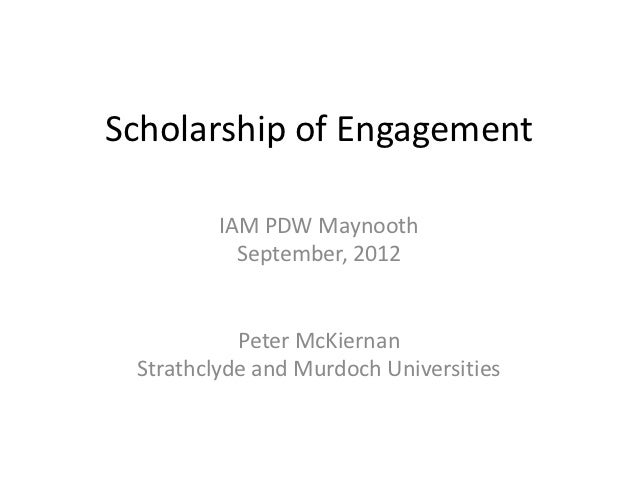 Scholarship of Engagement         IAM PDW Maynooth           September, 2012           Peter McKiernan Strathclyde and Mur...