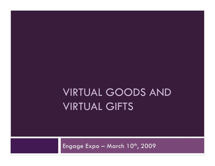 VIRTUAL GOODS AND VIRTUAL GIFTS   Engage Expo – March 10th, 2009