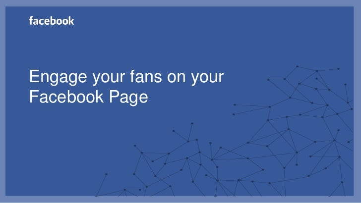 Engage your fans on yourFacebook Page