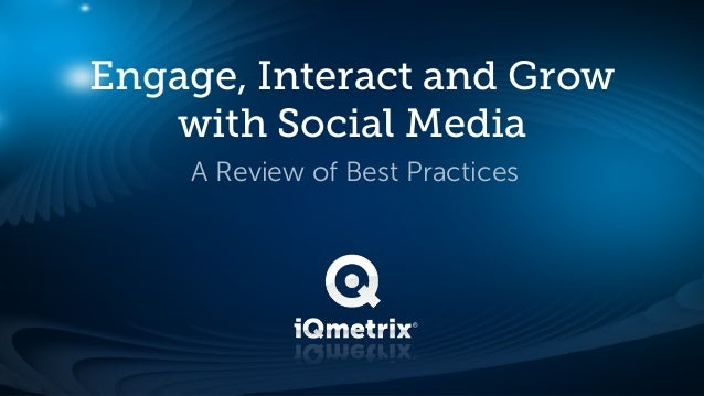 Engage, Interact and Grow   with Social Media    A Review of Best Practices