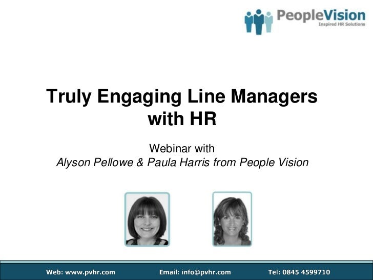 Truly Engaging Line Managers          with HR                 Webinar withAlyson Pellowe & Paula Harris from People Vision