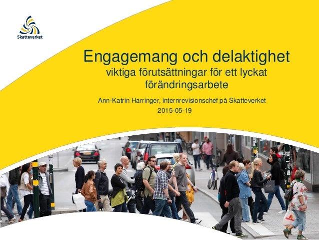 Engagemang och delaktighet viktiga förutsättningar för ett lyckat förändringsarbete 2015-05-19 Ann-Katrin Harringer, inter...
