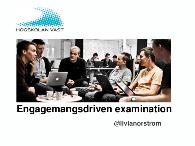 Engagemangsdriven examination@livianorstrom