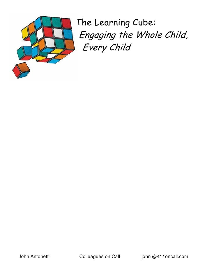 The Learning Cube:                  Engaging the Whole Child,                   Every Child     John Antonetti   Colleague...