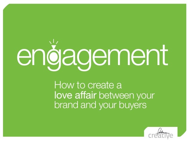 engagement  How to create a  love affair between your  brand and your buyers