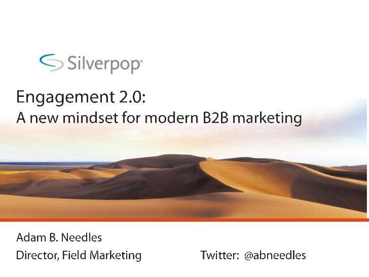 Engagement 2.0:  A new mindset for modern B2B marketing<br />Adam B. Needles<br />Director, Field MarketingTwitter:  @ab...